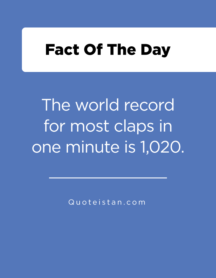 The world record for most claps in one minute is 1,020.