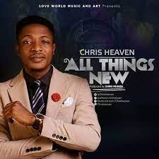 LYRICS: Chris Heaven - All Things New
