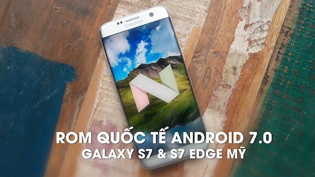 ROM Global Android 7 (Nougat) cho Galaxy S7 edge Mỹ qua flashfire – Fix all