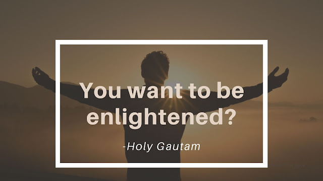 So you want to be enlightened?