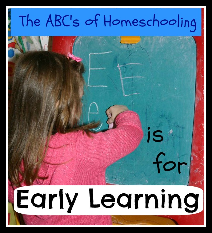 E is for Early Learning - The ABCs of Homeschooling {guest