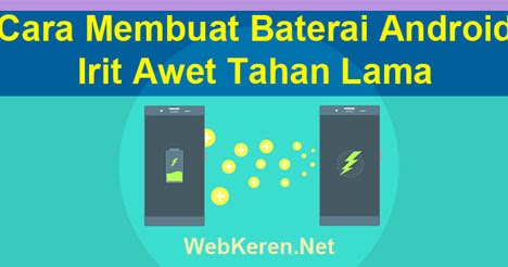 Cara Membuat Baterai Android Irit Awet Tahan Lama Paling Ampuh Web Keren Tips Trik Android Fotografi Blogger Adsense