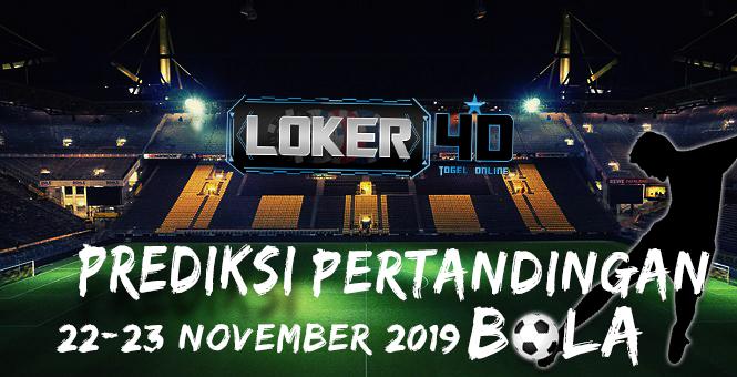 PREDIKSI PERTANDINGAN BOLA 22 – 23 NOVEMBER 2019