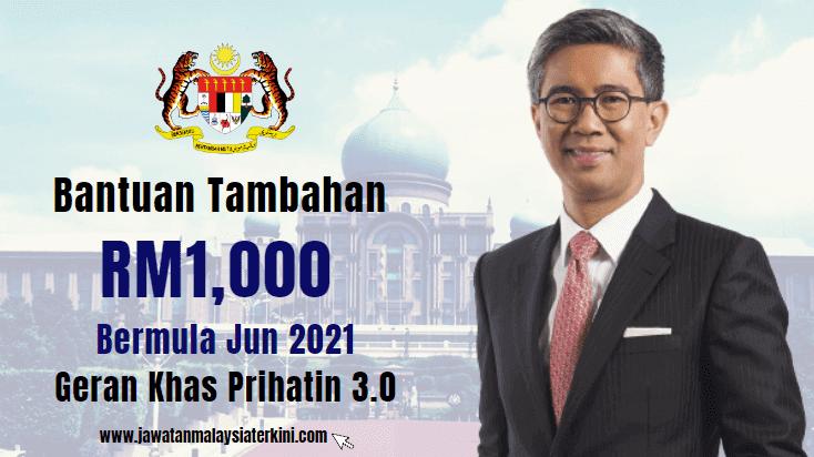 Bantuan Tambahan RM1,000 Bermula Jun 2021 - Geran Khas Prihatin 3.0