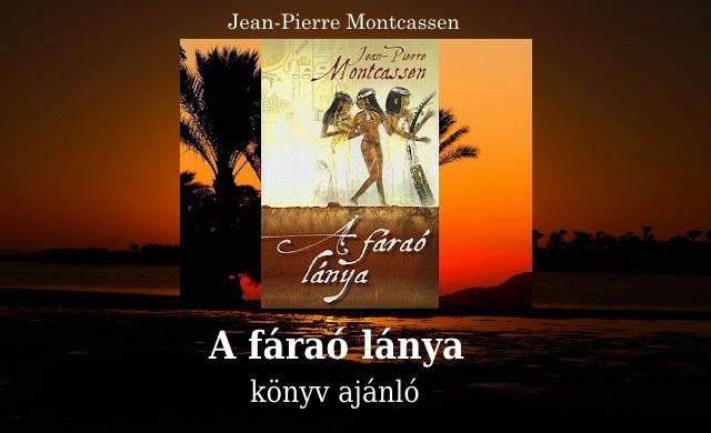 Jean-Pierre Montcassen A fáraó lánya könyv ajánló