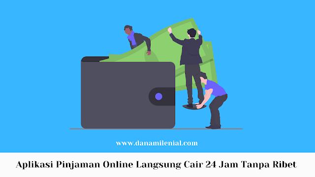5 Aplikasi Pinjaman Online Langsung Cair 24 Jam Tanpa Ribet Dana Milenial