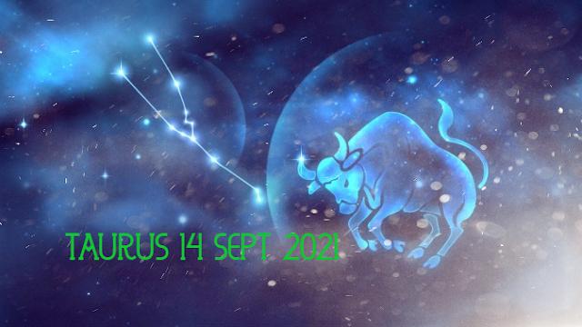ZODIAK Hari ini TAURUS 14 September 2021