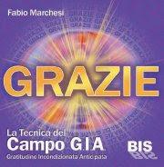 Grazie - La tecnica del campo G.I.A. - Fabio Marchesi (legge di attrazione)