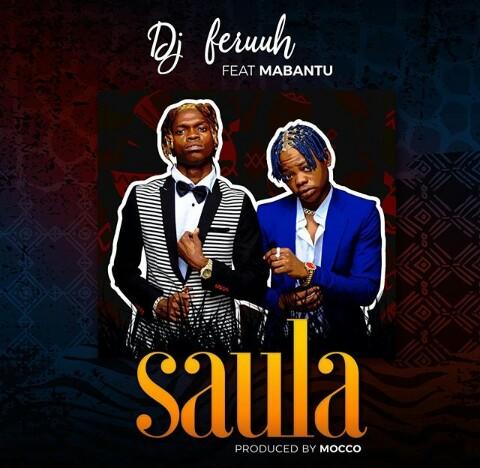AUDIO | DJ Feruuh Ft. Mabantu - Saula | Download Audio