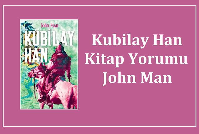 Kubilay Han Kitap Yorumu John Man