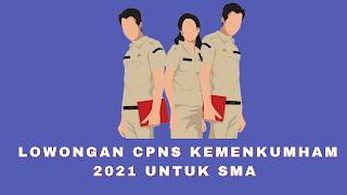 Lowongan CPNS KEMENKUMHAM 2021 untuk SMA