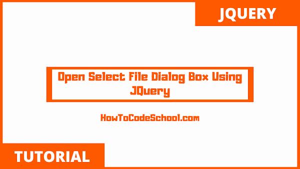 Open Select File Dialog Box Using JQuery