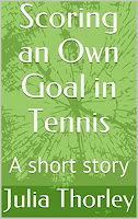 https://www.amazon.co.uk/Scoring-Own-Goal-Tennis-short-ebook/dp/B01F5CMZ1Y/ref=sr_1_1?s=digital-text&ie=UTF8&qid=1468760454&sr=1-1&keywords=Julia+Thorley
