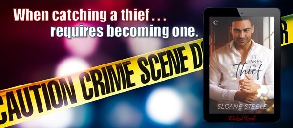 When catching a thief requires becoming one. It Takes a Thief by Sloane Steele.