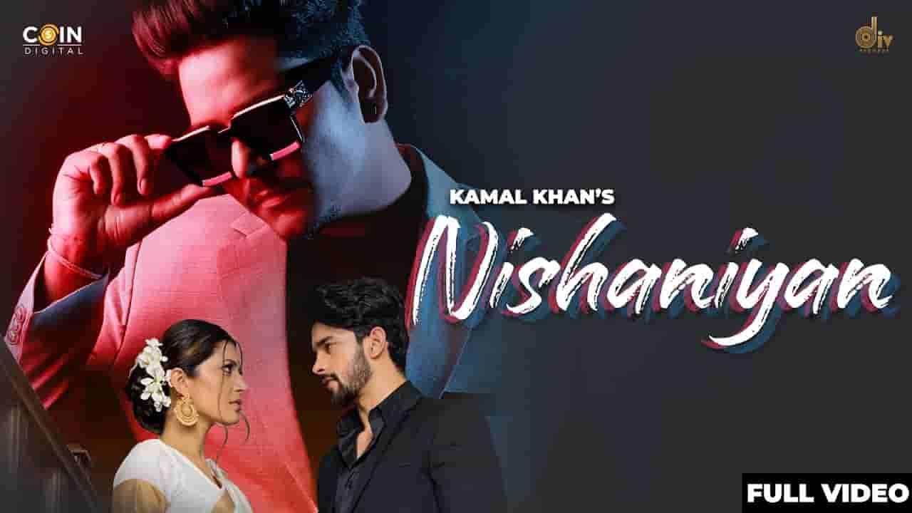 Nishaniyan lyrics  Kamal Khan Punjabi Song