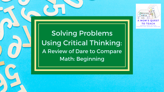 A Mom's Quest to Teach logo; text: Solving Problems Using Critical Thinking: A Review of Dare to Compare Math: Beginning; background of numbers