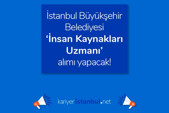İstanbul Büyükşehir Belediyesi insan kaynakları uzmanı alımı yapacak. İlana kimler başvurabilir? Detaylar kariyeristanbul.net'te!