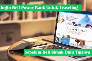 Tips Memilih Powerbank Untuk Kamu Yang Suka Traveling