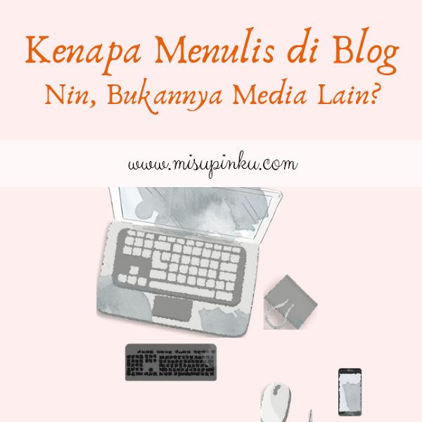 Kenapa Menulis di Blog Nin, Bukannya Media Lain?