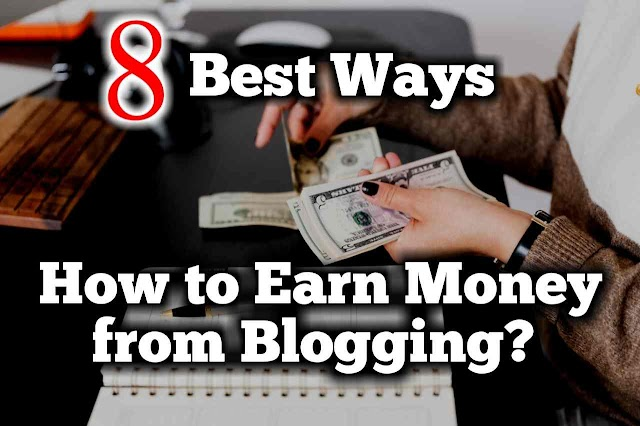 How to Earn Money from Blogging? 8 Best Ways