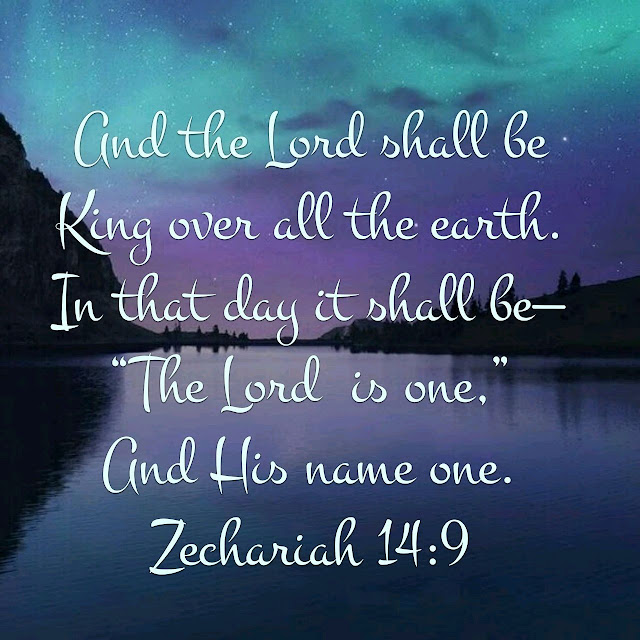 The Lord will be king over the whole earth. On that day there will be one Lord, and his name the only name.