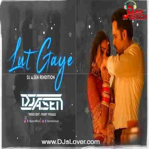 Lut Gaye Remix DJ A Sen mp3 song download