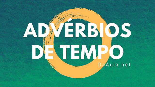 Língua Portuguesa: O que são Advérbios de Tempo