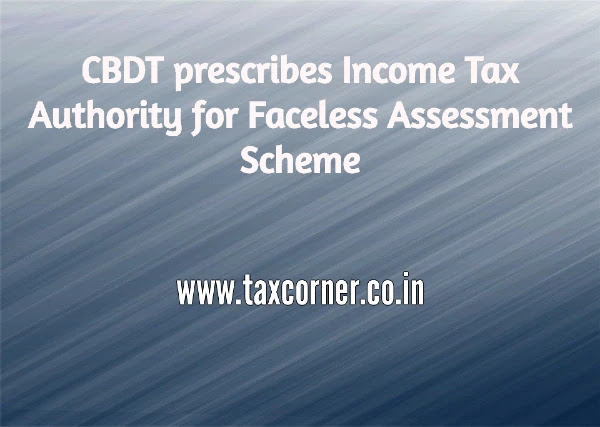 cbdt-prescribes-income-tax-authority-for-faceless-assessment-scheme