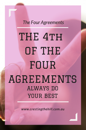 Agreement Four - Always do your best and you avoid self- judgement and regret