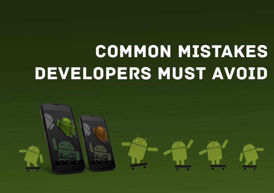Common Android App Development Mistakes Developers Must Avoid