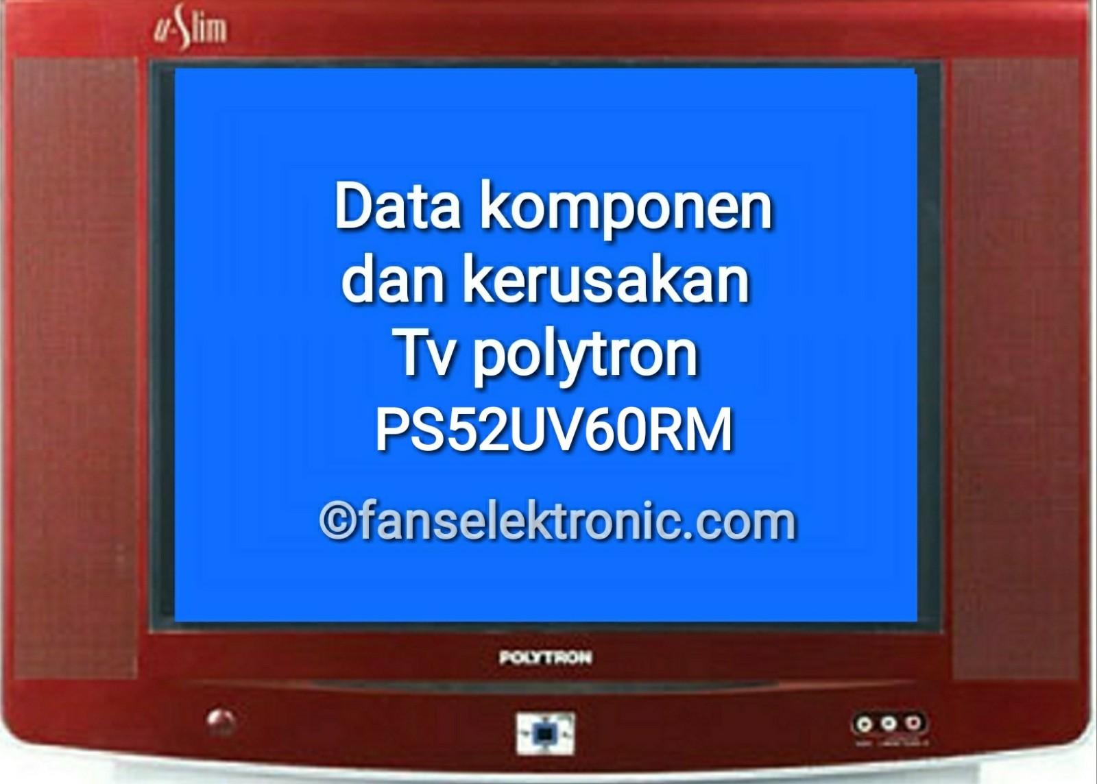 mengatasi tv polytron ps 52uv60rm rusak dan data parameter