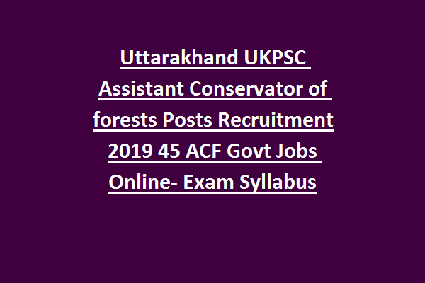 Uttarakhand Ukpsc Assistant Conservator Of Forests Posts