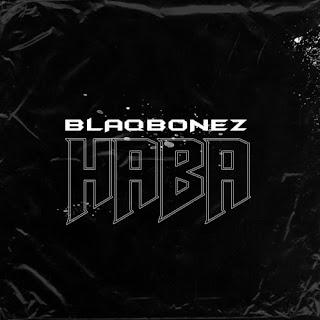 """Blaqbonez – """"Haba"""" (Audio + Video)"""