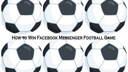 Play Football On Messenger - How to Play And Win Facebook Messenger Football Game
