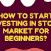 How To Start Invest In Stock Market For Beginners?