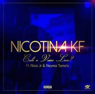Nikotina KF - Cadê Vosso Love (feat. Niko Jr & Neyma Tamele)