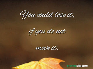 You could lose it, if you do not move it.