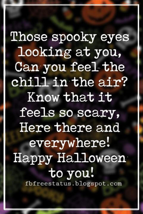 Halloween Messages, Happy Halloween Message, Those spooky eyes looking at you, Can you feel the chill in the air? Know that it feels so scary, Here there and everywhere! Happy Halloween to you!