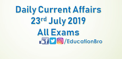 Daily Current Affairs 23rd July 2019 For All Government Examinations