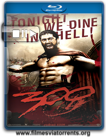 300 Torrent - BluRay Rip 720p e 1080p Dual Áudio 5.1 (2006)