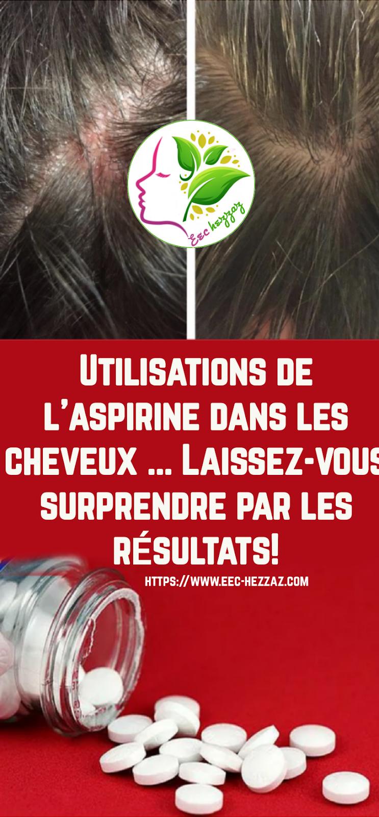 Utilisations de l'aspirine dans les cheveux ... Laissez-vous surprendre par les résultats!