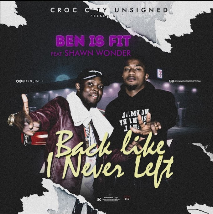"Ben is Fit Feat. Shawn Wonder – ""Back Like I Never Left"""