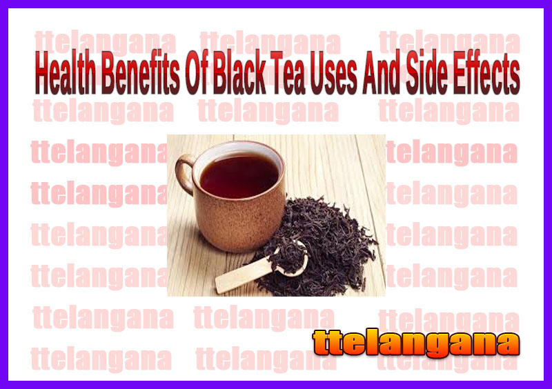 Health Benefits Of Black Tea Uses And Side Effects