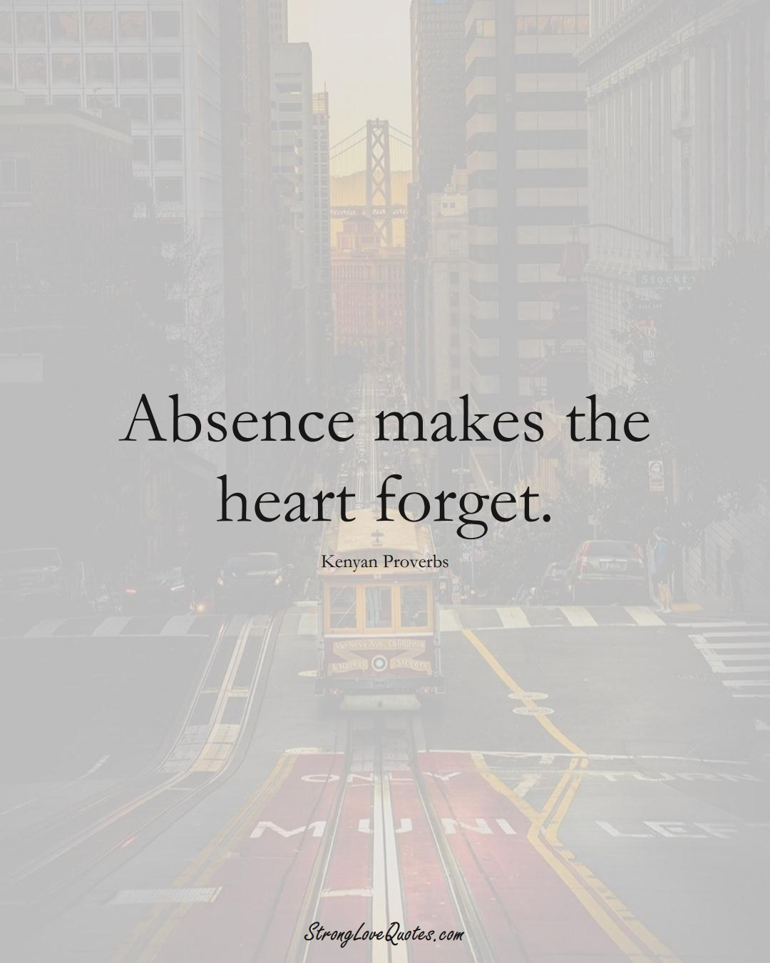 Absence makes the heart forget. (Kenyan Sayings);  #AfricanSayings