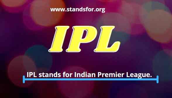 IPL-IPL stands for Indian Premier League.