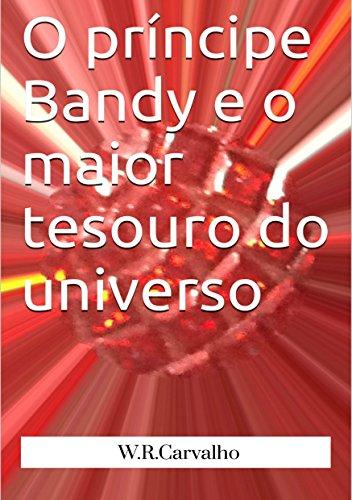 O príncipe Bandy e o maior tesouro do universo - W. R. CARVALHO