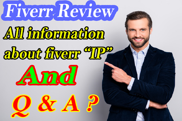 Fiverr Review All Discussion on IP and Some Question and Answer