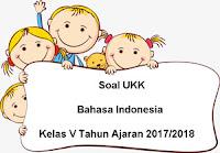 Soal UKK / UAS Bahasa Indonesia Kelas 5 Semester 2 Terbaru Tahun Ajaran 2017/2018