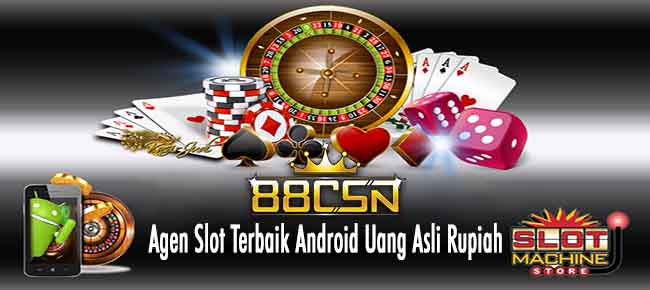 Agen Slot Terbaik Android Uang Asli Rupiah