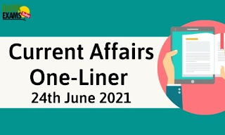Current Affairs One-Liner: 24th June 2021